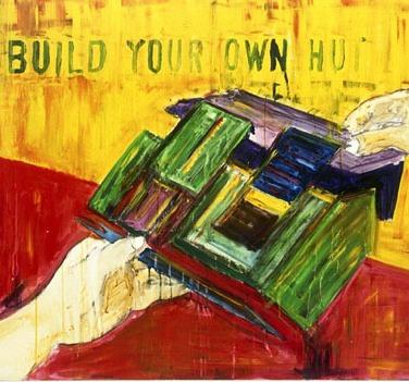 "BUILD YOUR OWN HUTacrylic on canvas 32""x40"""